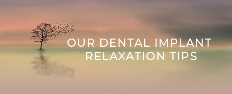 dental implants relaxation tips